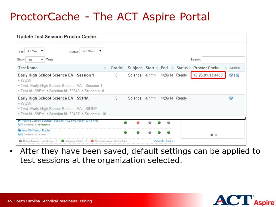 ProctorCache - The ACT Aspire Portal After they have been saved, default settings can be applied to test sessions at the organization selected. South