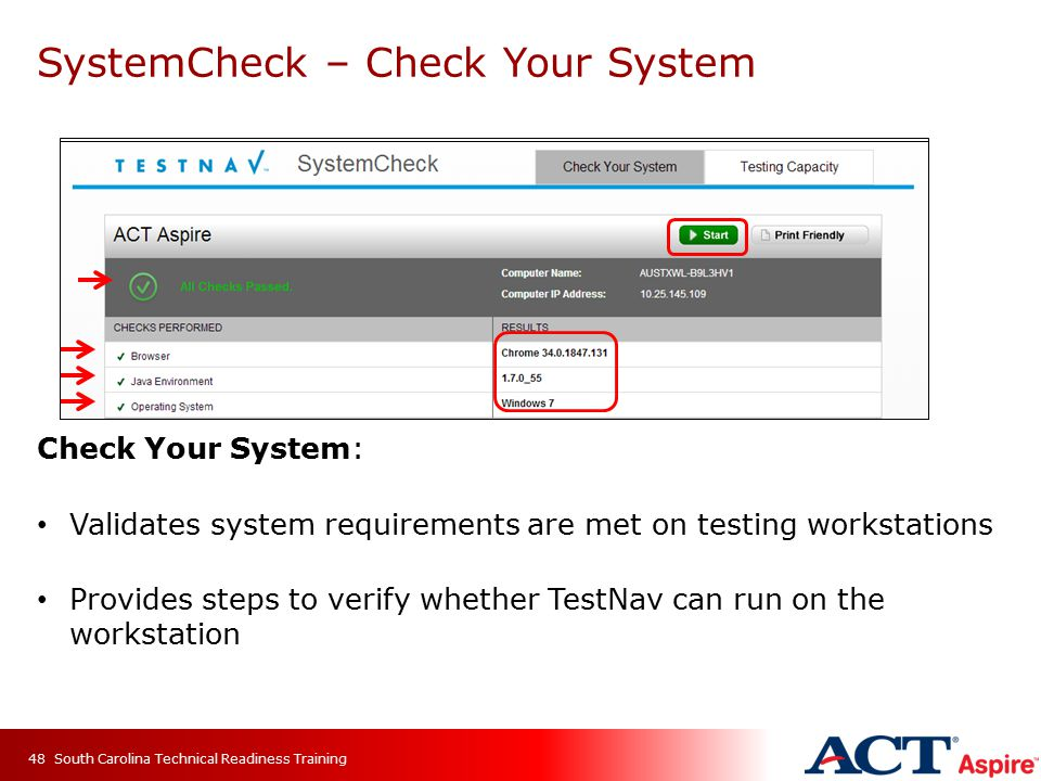 SystemCheck – Check Your System Check Your System: Validates system requirements are met on testing workstations Provides steps to verify whether TestNav can run on the workstation South Carolina Technical Readiness Training48
