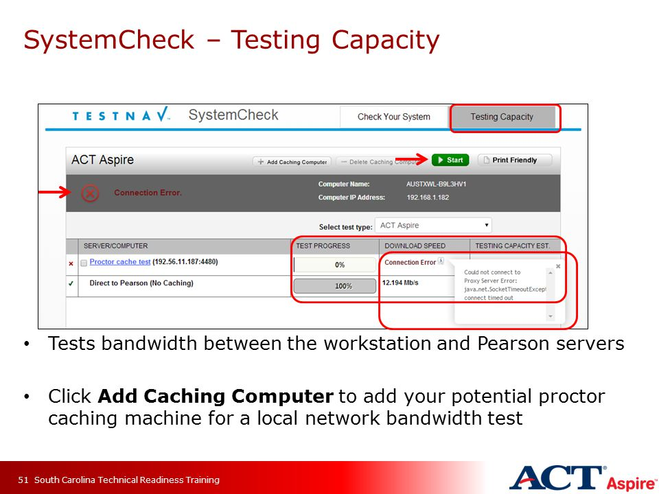 SystemCheck – Testing Capacity Tests bandwidth between the workstation and Pearson servers Click Add Caching Computer to add your potential proctor ca