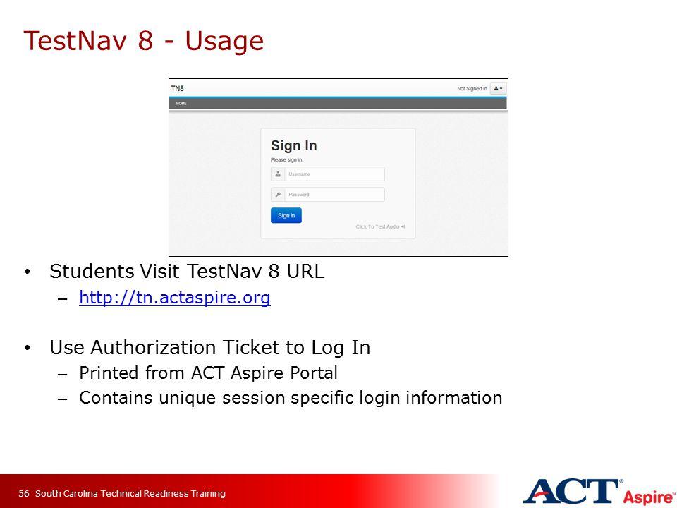 TestNav 8 - Usage Students Visit TestNav 8 URL – http://tn.actaspire.org http://tn.actaspire.org Use Authorization Ticket to Log In – Printed from ACT