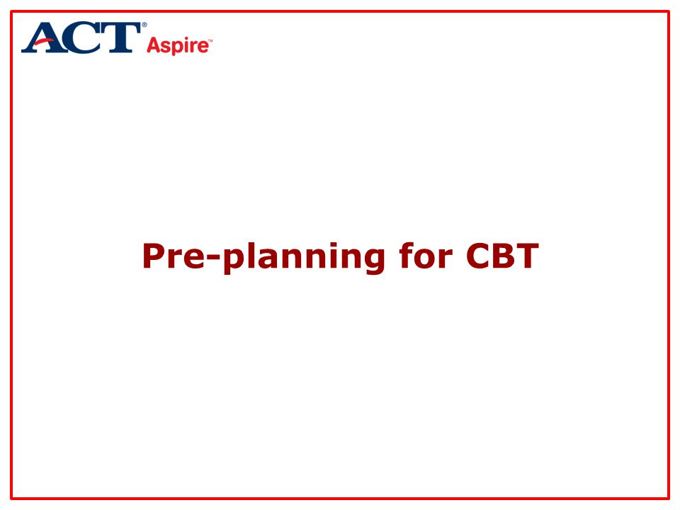 Pre-planning for CBT