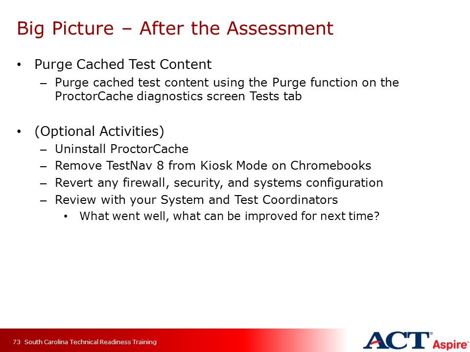 Big Picture – After the Assessment Purge Cached Test Content – Purge cached test content using the Purge function on the ProctorCache diagnostics scre