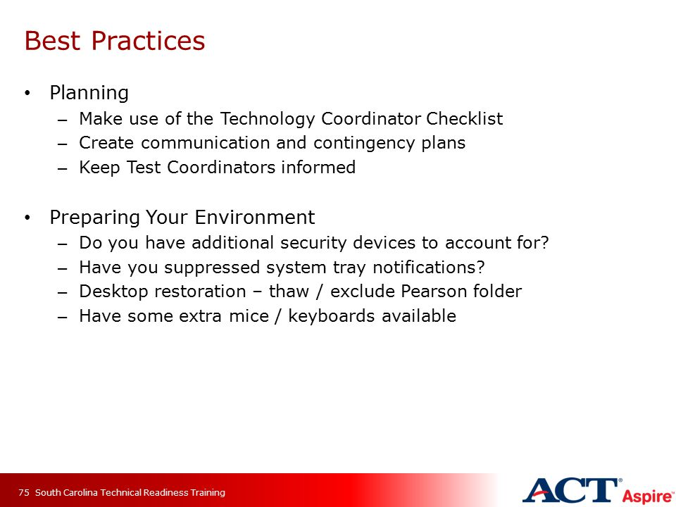 Planning – Make use of the Technology Coordinator Checklist – Create communication and contingency plans – Keep Test Coordinators informed Preparing Your Environment – Do you have additional security devices to account for.
