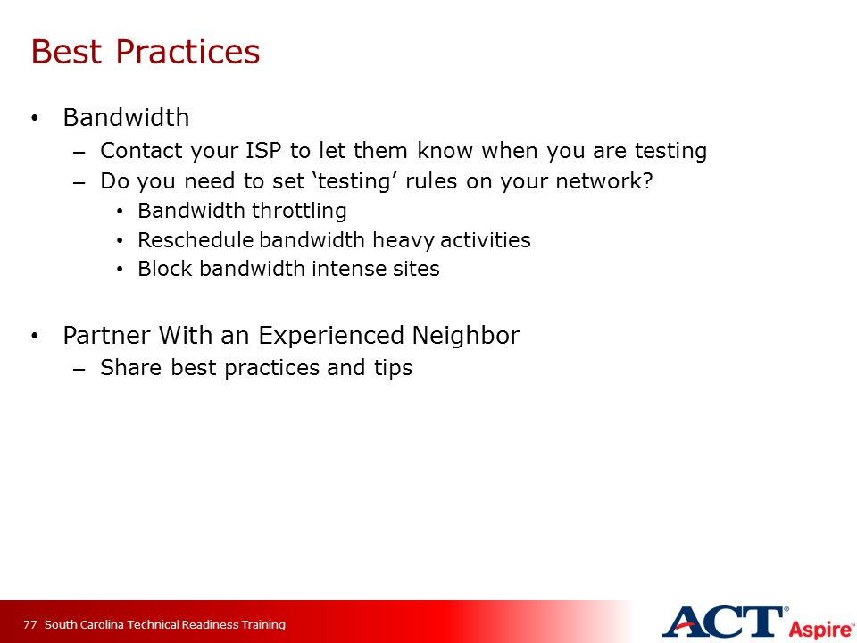 Best Practices Bandwidth – Contact your ISP to let them know when you are testing – Do you need to set 'testing' rules on your network? Bandwidth thro