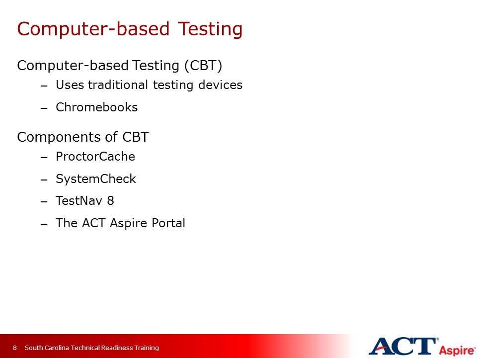 Computer-based Testing Computer-based Testing (CBT) – Uses traditional testing devices – Chromebooks Components of CBT – ProctorCache – SystemCheck –