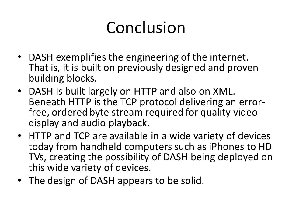 Conclusion DASH exemplifies the engineering of the internet. That is, it is built on previously designed and proven building blocks. DASH is built lar