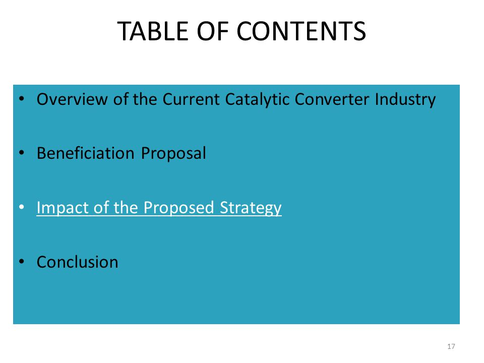 TABLE OF CONTENTS Overview of the Current Catalytic Converter Industry Beneficiation Proposal Impact of the Proposed Strategy Conclusion 17