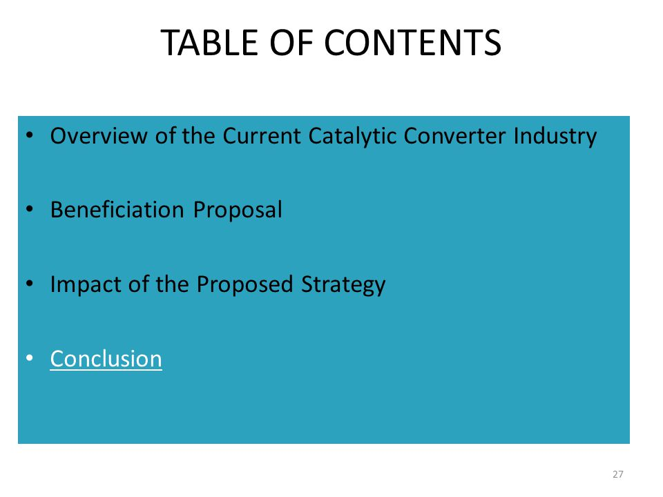 TABLE OF CONTENTS Overview of the Current Catalytic Converter Industry Beneficiation Proposal Impact of the Proposed Strategy Conclusion 27