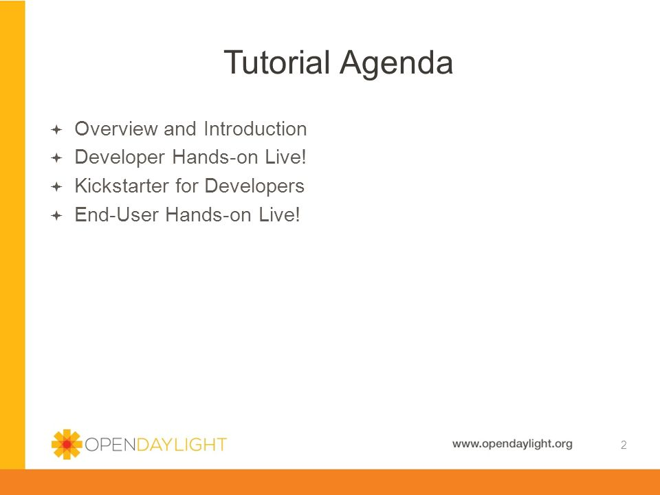 Created by Jan Medved www.opendaylight.org  Overview and Introduction  Developer Hands-on Live!  Kickstarter for Developers  End-User Hands-on Liv