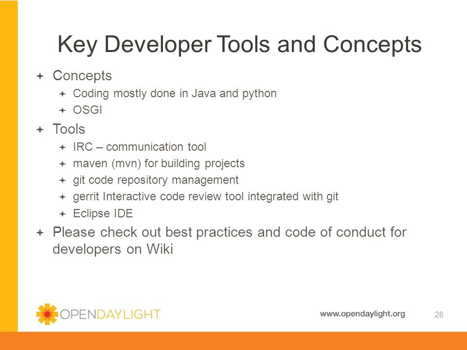 Created by Jan Medved www.opendaylight.org  Concepts  Coding mostly done in Java and python  OSGI  Tools  IRC – communication tool  maven (mvn)