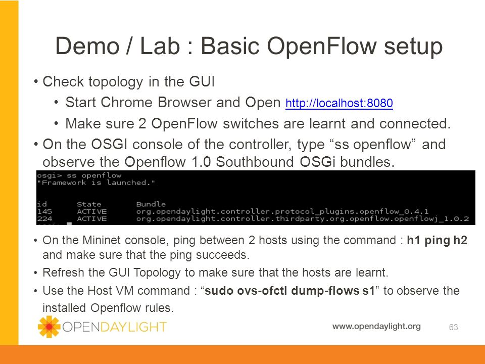 Created by Jan Medved www.opendaylight.org Demo / Lab : Basic OpenFlow setup 63 Check topology in the GUI Start Chrome Browser and Open http://localho