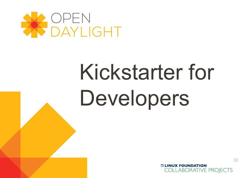 Created by Jan Medved www.opendaylight.org Kickstarter for Developers 33