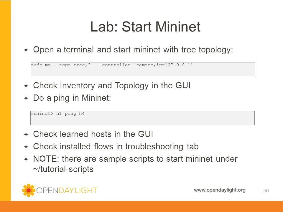 Created by Jan Medved www.opendaylight.org Lab: Start Mininet 56  Open a terminal and start mininet with tree topology:  Check Inventory and Topolog