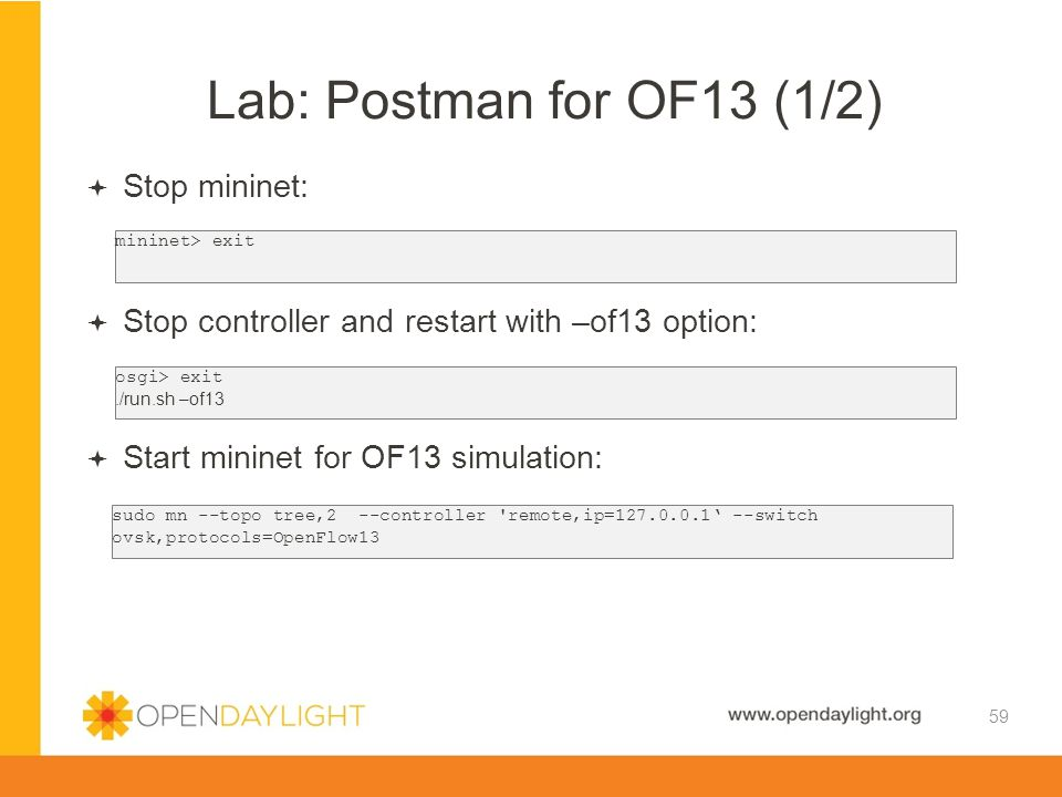 Created by Jan Medved www.opendaylight.org Lab: Postman for OF13 (1/2) 59  Stop mininet:  Stop controller and restart with –of13 option:  Start min