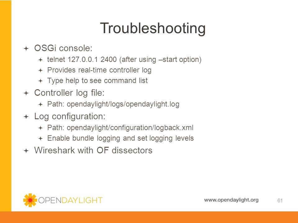Created by Jan Medved www.opendaylight.org  OSGi console:  telnet 127.0.0.1 2400 (after using –start option)  Provides real-time controller log  T