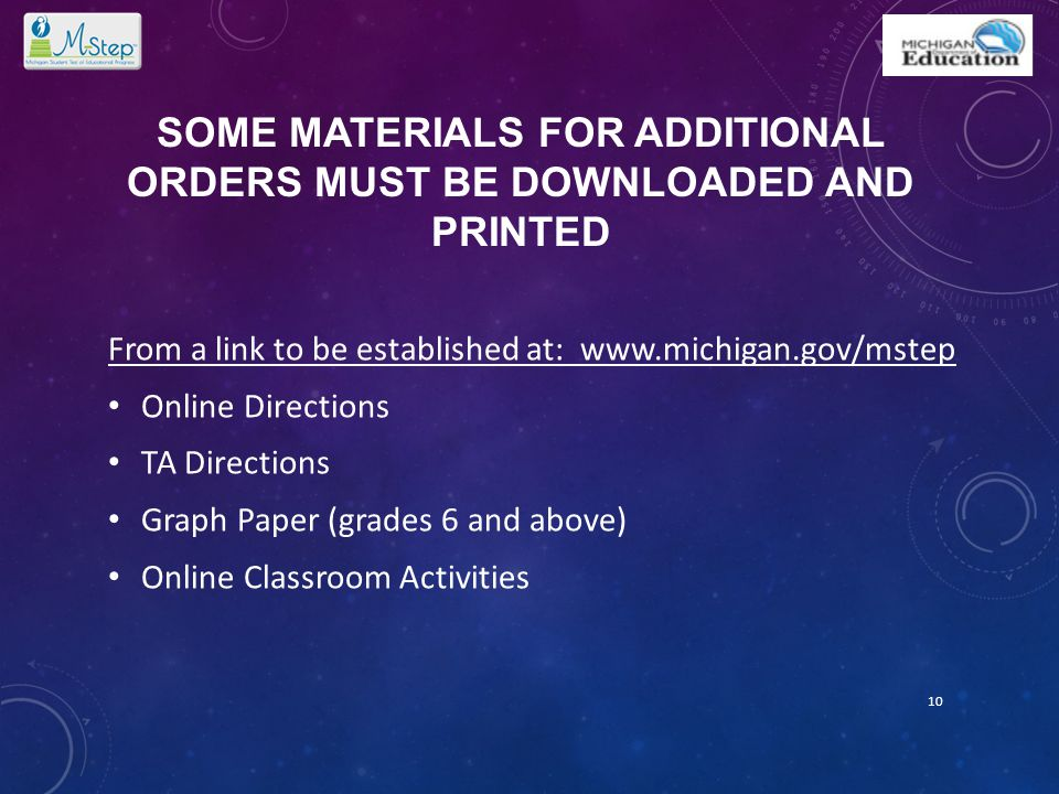SOME MATERIALS FOR ADDITIONAL ORDERS MUST BE DOWNLOADED AND PRINTED From a link to be established at: www.michigan.gov/mstep Online Directions TA Dire