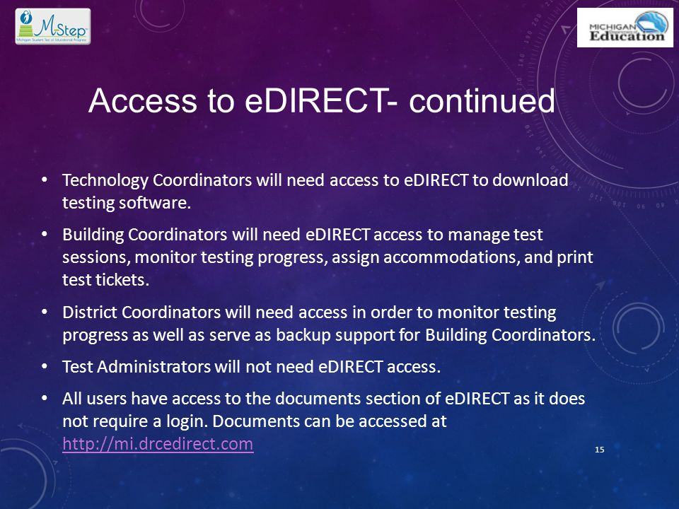Access to eDIRECT- continued Technology Coordinators will need access to eDIRECT to download testing software. Building Coordinators will need eDIRECT