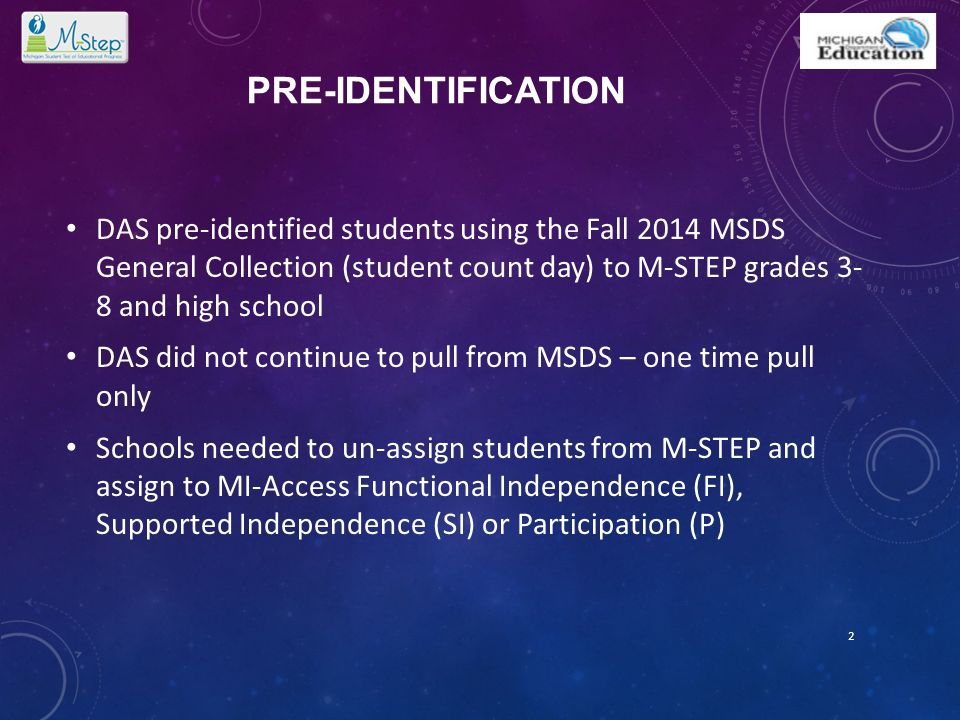 PRE-IDENTIFICATION DAS pre-identified students using the Fall 2014 MSDS General Collection (student count day) to M-STEP grades 3- 8 and high school D