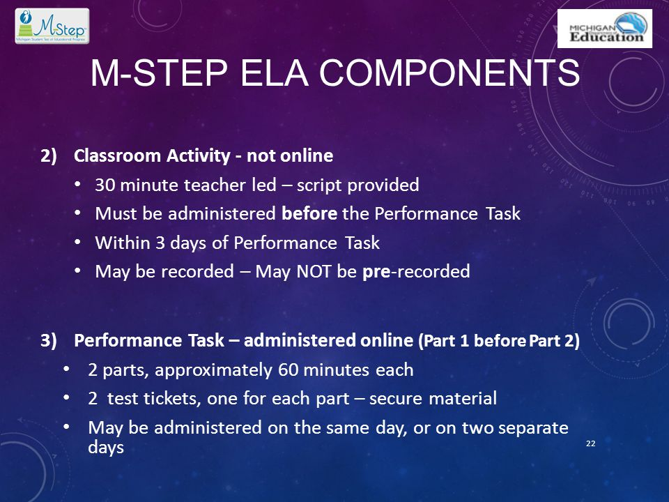 M-STEP ELA COMPONENTS 2)Classroom Activity - not online 30 minute teacher led – script provided Must be administered before the Performance Task Withi