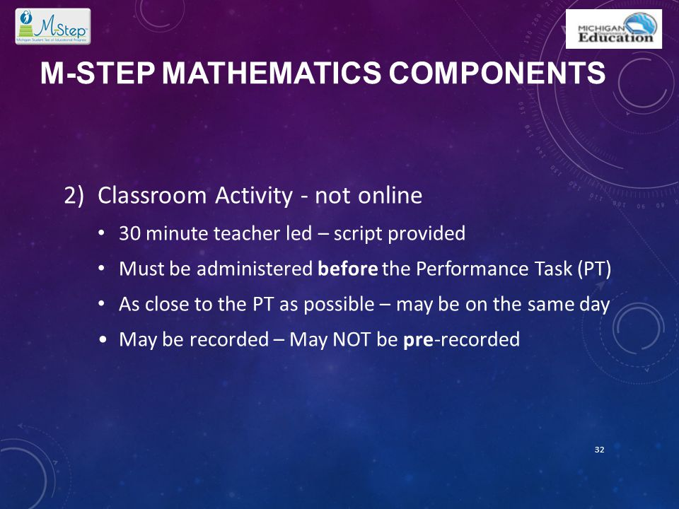 M-STEP MATHEMATICS COMPONENTS 2)Classroom Activity - not online 30 minute teacher led – script provided Must be administered before the Performance Ta