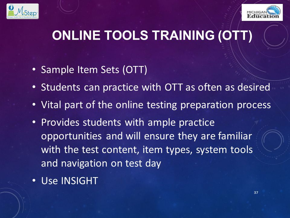 ONLINE TOOLS TRAINING (OTT) Sample Item Sets (OTT) Students can practice with OTT as often as desired Vital part of the online testing preparation pro