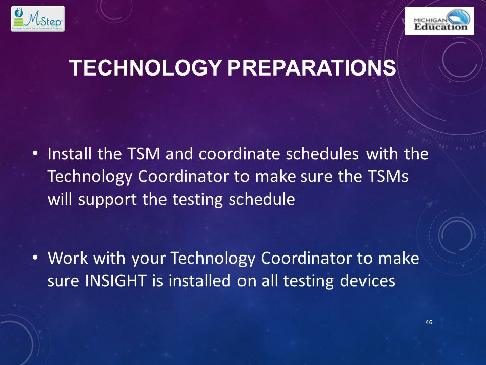 TECHNOLOGY PREPARATIONS Install the TSM and coordinate schedules with the Technology Coordinator to make sure the TSMs will support the testing schedu