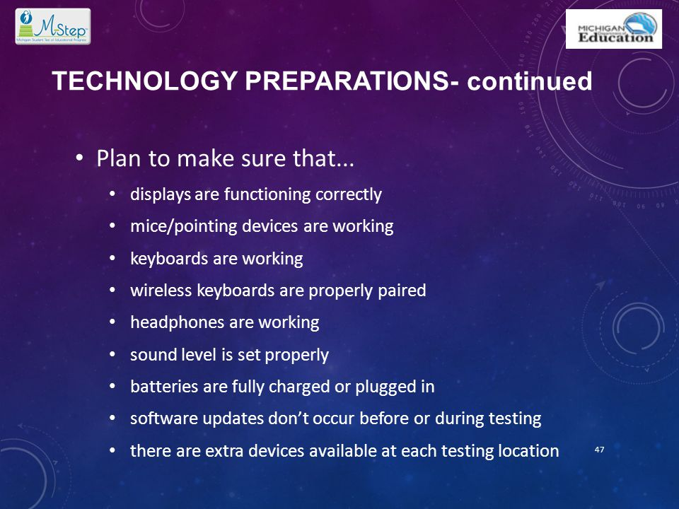TECHNOLOGY PREPARATIONS- continued Plan to make sure that... displays are functioning correctly mice/pointing devices are working keyboards are workin