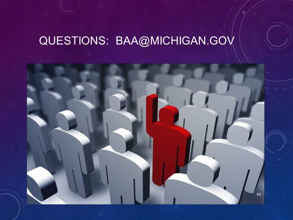 QUESTIONS: BAA@MICHIGAN.GOV 53
