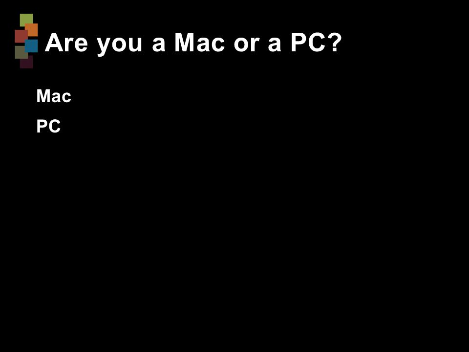 Are you a Mac or a PC Mac PC