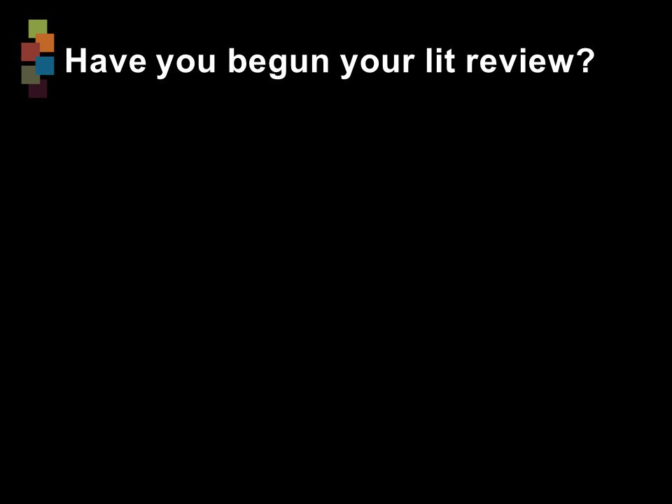 Have you begun your lit review?