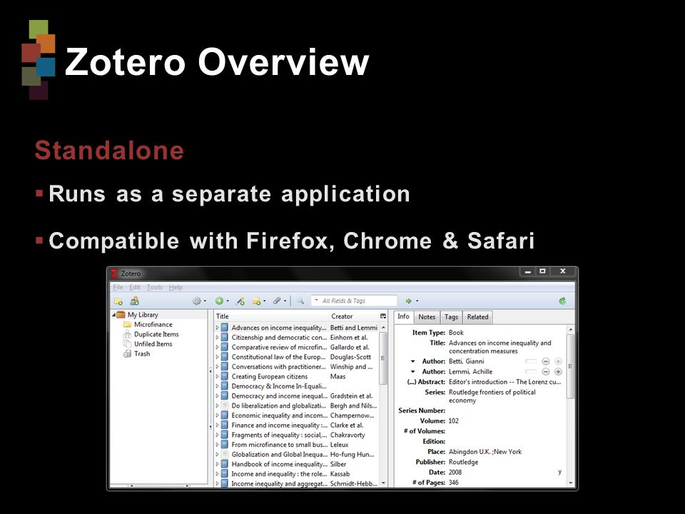 Zotero Overview Standalone  Runs as a separate application  Compatible with Firefox, Chrome & Safari