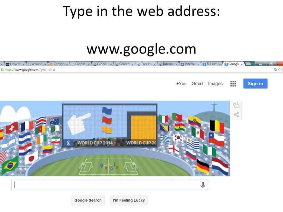 Type in the web address: www.google.com