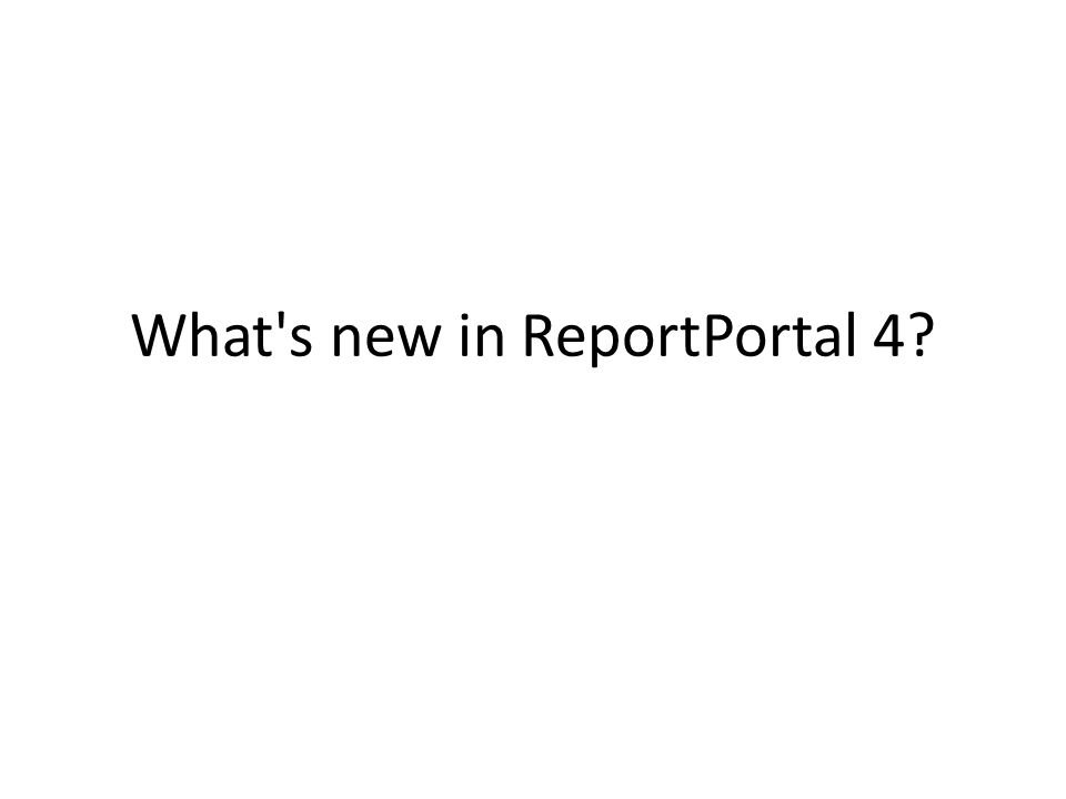 What s new in ReportPortal 4
