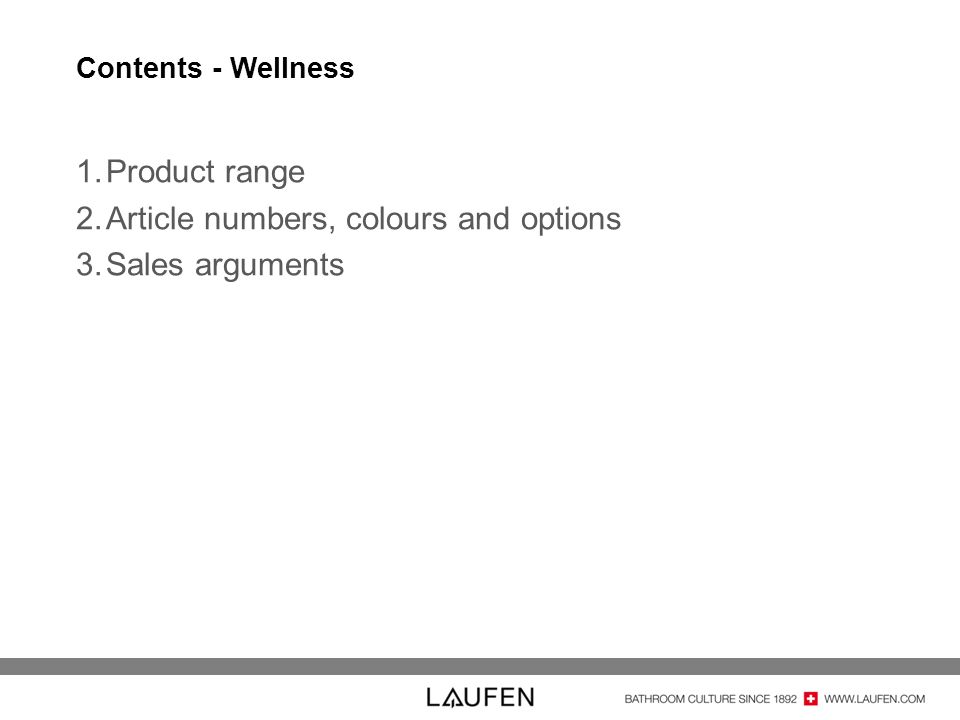 Contents - Wellness 1.Product range 2.Article numbers, colours and options 3.Sales arguments