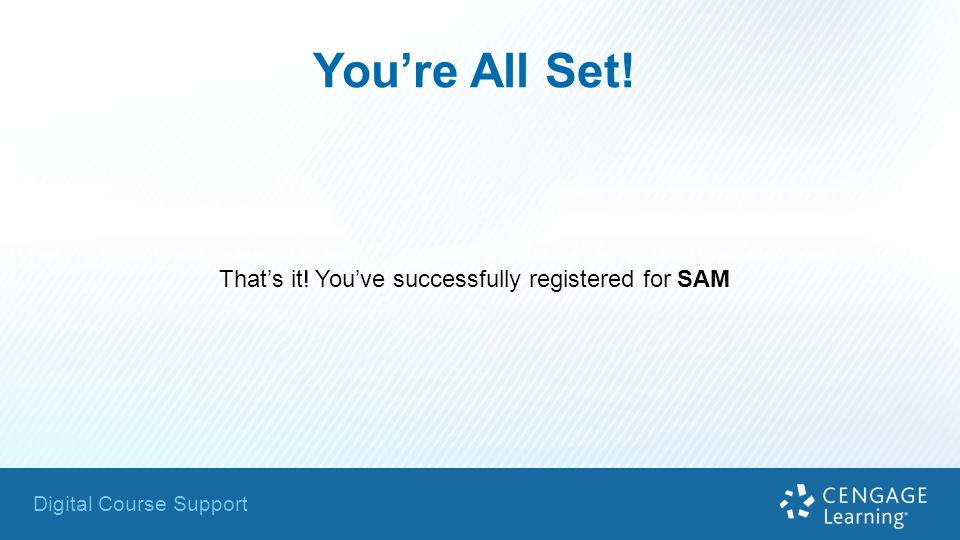 Digital Course Support You're All Set! That's it! You've successfully registered for SAM