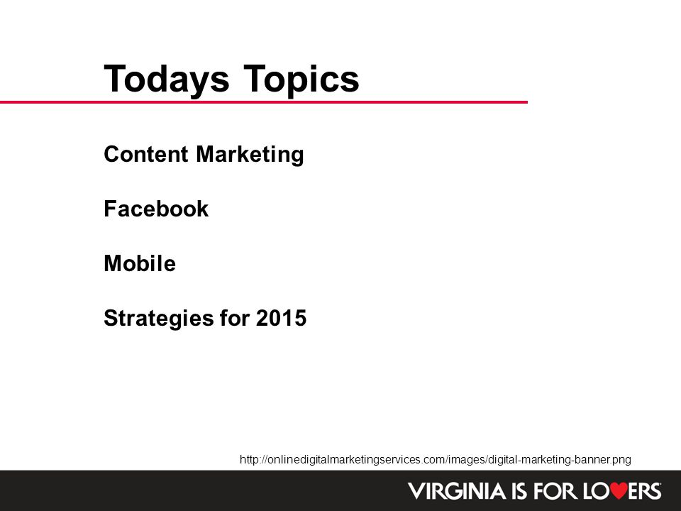 Todays Topics http://onlinedigitalmarketingservices.com/images/digital-marketing-banner.png Content Marketing Facebook Mobile Strategies for 2015