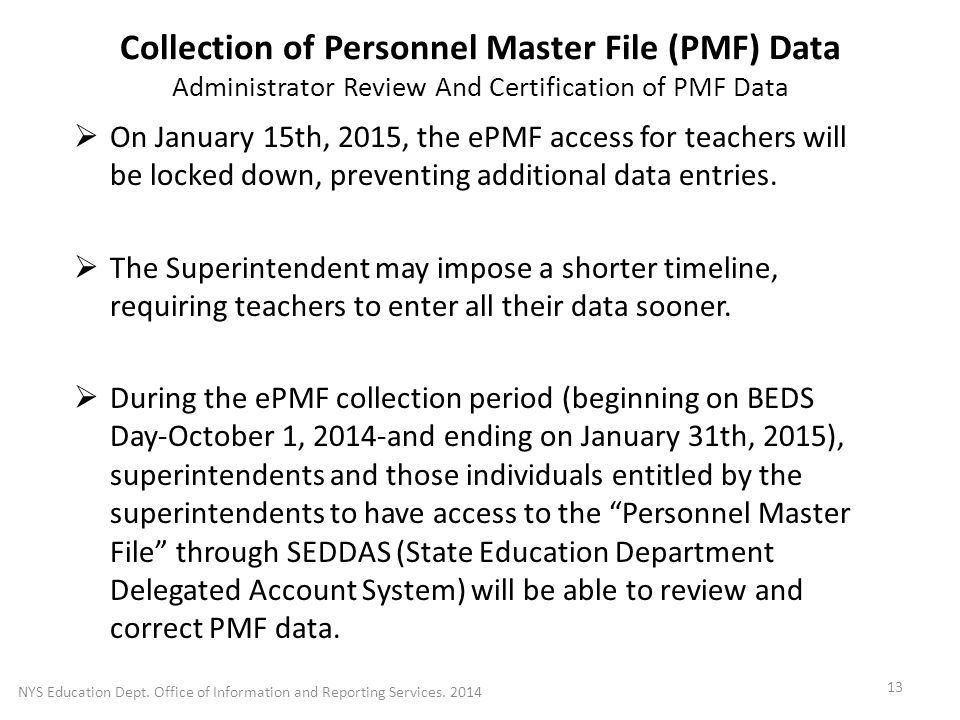 Collection of Personnel Master File (PMF) Data Administrator Review And Certification of PMF Data  On January 15th, 2015, the ePMF access for teachers will be locked down, preventing additional data entries.