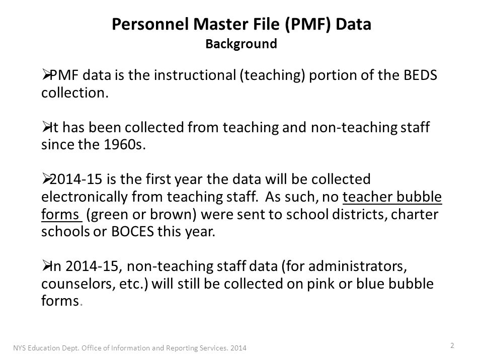 Personnel Master File (PMF) Data Background  PMF data is the instructional (teaching) portion of the BEDS collection.