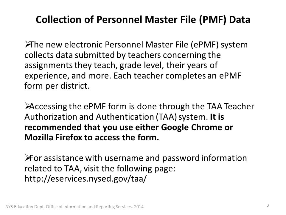 Collection of Personnel Master File (PMF) Data  The new electronic Personnel Master File (ePMF) system collects data submitted by teachers concerning the assignments they teach, grade level, their years of experience, and more.