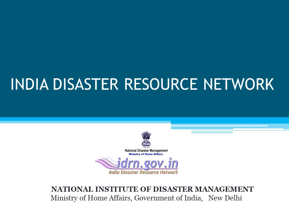 INDIA DISASTER RESOURCE NETWORK NATIONAL INSTITUTE OF DISASTER MANAGEMENT Ministry of Home Affairs, Government of India, New Delhi
