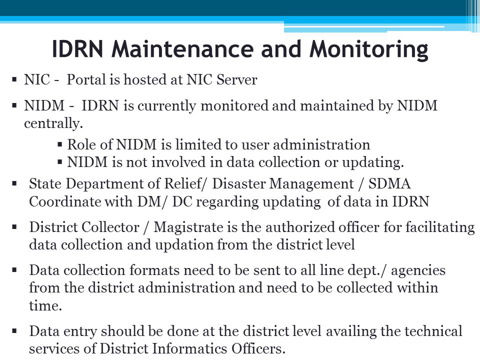 IDRN Maintenance and Monitoring  NIC - Portal is hosted at NIC Server  NIDM - IDRN is currently monitored and maintained by NIDM centrally.