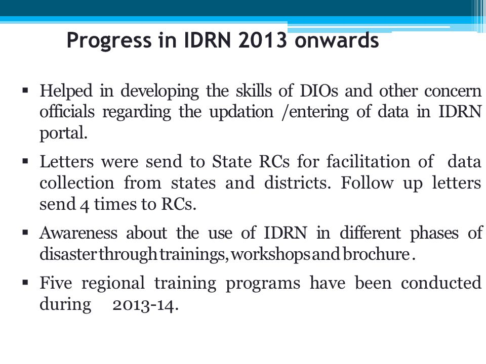  Helped in developing the skills of DIOs and other concern officials regarding the updation /entering of data in IDRN portal.