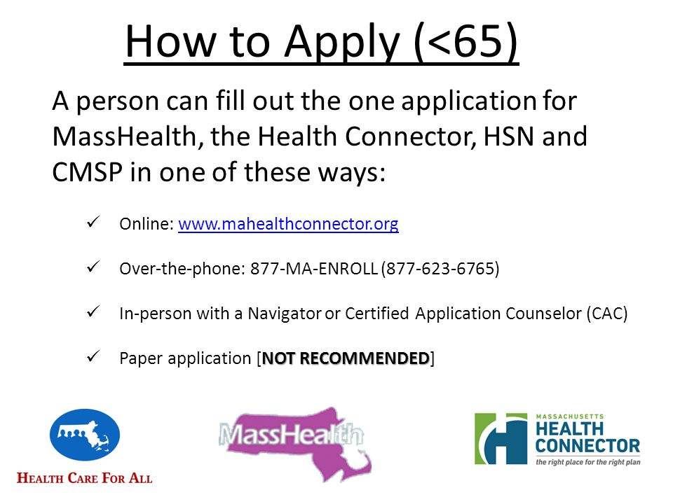 Online Application Process Step 1: Create an account (Optum ID) Step 2: Verify email Step 3: Create an account (MAhealthconnector.org) Step 4: Complete ID proofing submit application Step 5: Fill out and submit application Shop Step 6: Shop for a health plan (if ConnectorCare or QHP eligible) Pay Step 7: Pay premium (if applicable) by 23 rd of the month