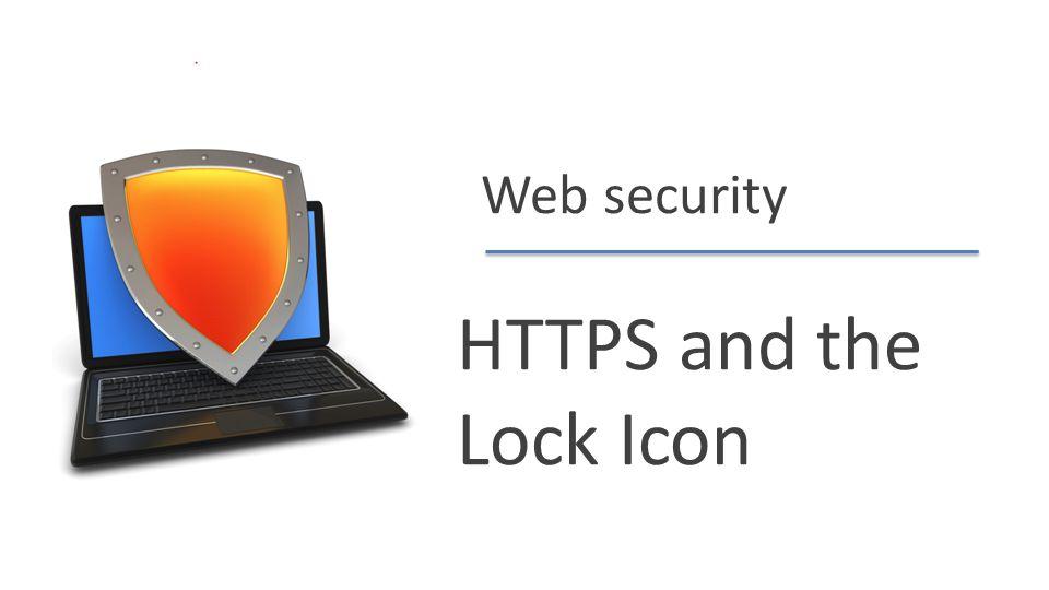 Dan Boneh Web security HTTPS and the Lock Icon