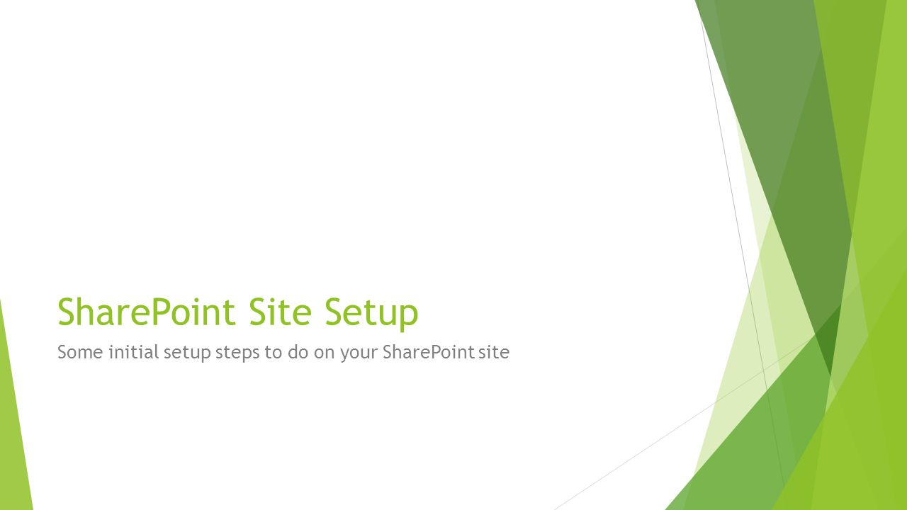 SharePoint Site Setup Some initial setup steps to do on your SharePoint site