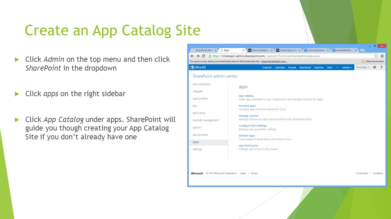 Create an App Catalog Site  Click Admin on the top menu and then click SharePoint in the dropdown  Click apps on the right sidebar  Click App Catalog under apps.