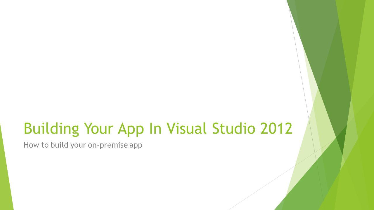Building Your App In Visual Studio 2012 How to build your on-premise app