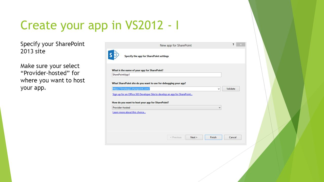 """Create your app in VS2012 - I Specify your SharePoint 2013 site Make sure your select """"Provider-hosted"""" for where you want to host your app."""