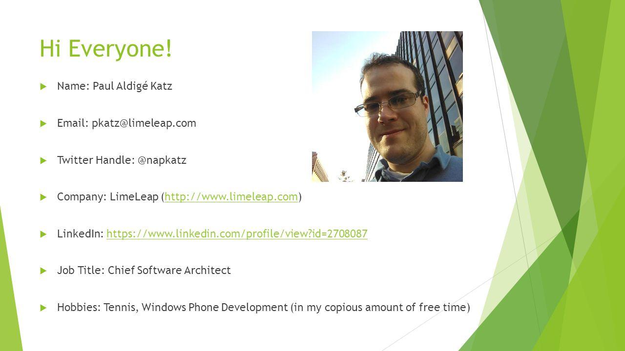 Hi Everyone!  Name: Paul Aldigé Katz  Email: pkatz@limeleap.com  Twitter Handle: @napkatz  Company: LimeLeap (http://www.limeleap.com)http://www.l