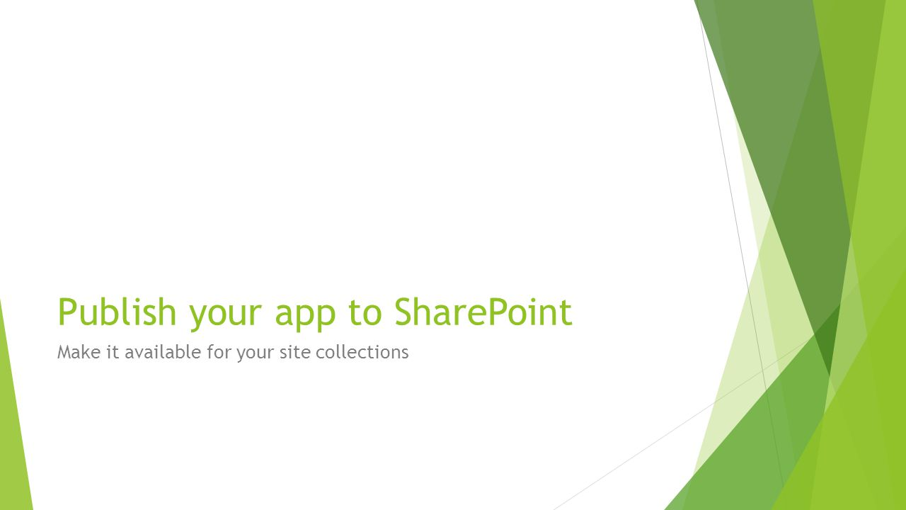 Publish your app to SharePoint Make it available for your site collections